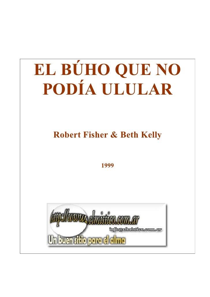 EL BÚHO QUE NO PODÍA ULULAR Robert Fisher & Beth Kelly            1999