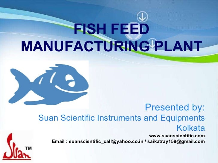 Powerpoint Templates FISH FEED MANUFACTURING PLANT Presented by: Suan Scientific Instruments and Equipments Kolkata www.su...