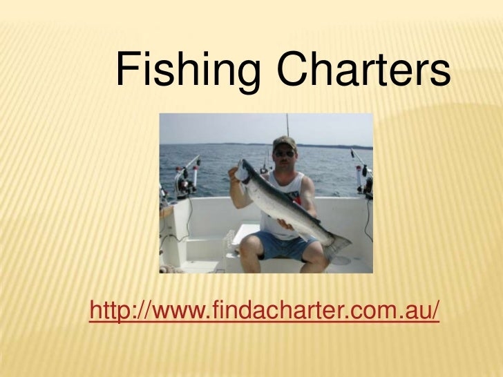 Fishing Charters<br />http://www.findacharter.com.au/<br />