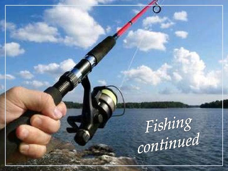Fishingcontinued<br />