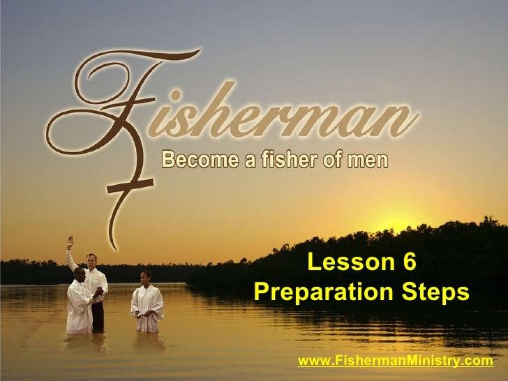 www.FishermanMinistry.com Lesson 6 Preparation Steps