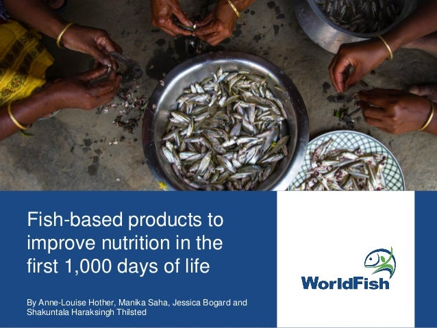 Fish-based products to improve nutrition in the first 1,000 days of life By Anne-Louise Hother, Manika Saha, Jessica Bogar...
