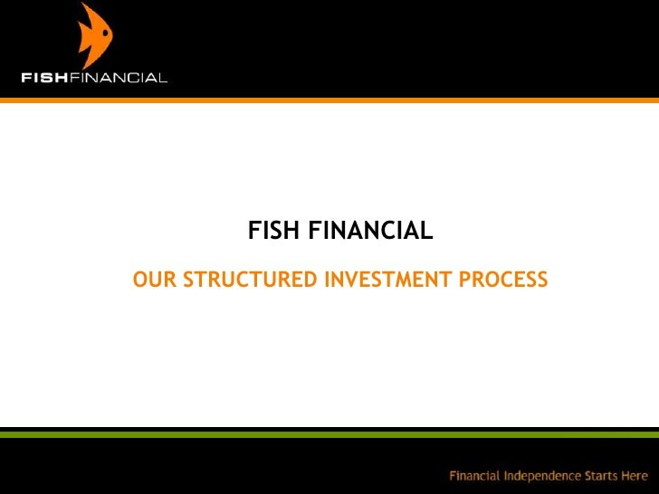 FISH FINANCIAL<br />OUR STRUCTURED INVESTMENT PROCESS<br />
