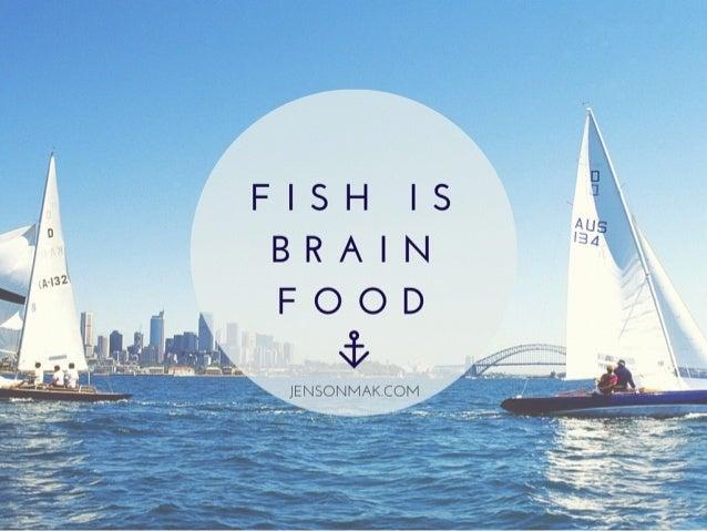 FISH IS BRAIN  FOOD xix  JENSOllMAK. COlVl  —.   _I'5/I-'