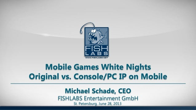 Michael Schade, CEO FISHLABS Entertainment GmbH Mobile Games White Nights Original vs. Console/PC IP on Mobile St. Petersb...