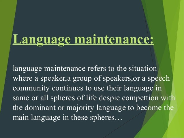 Language maintenance: language maintenance refers to the situation where a speaker,a group of speakers,or a speech communi...