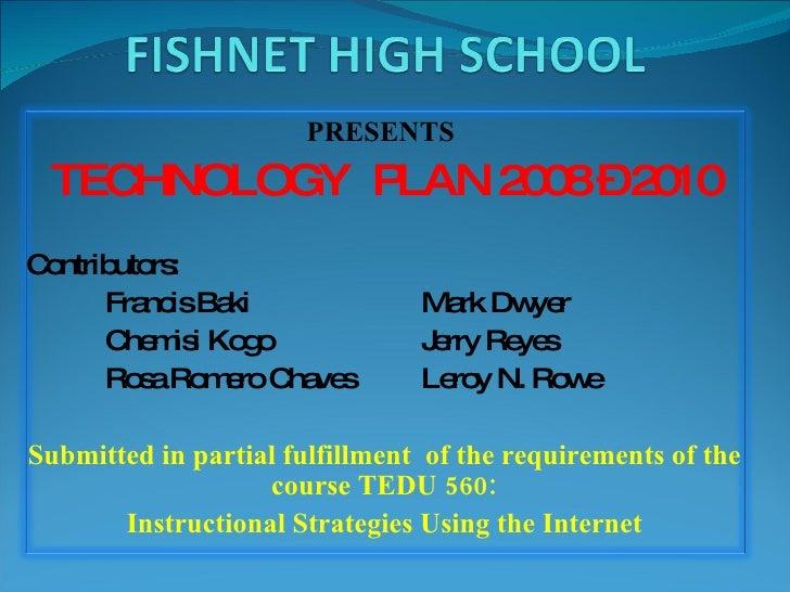 PRESENTS   TECHNOLOGY  PLAN 2008 – 2010 Contributors:  Francis Baki  Mark Dwyer Chemisi Kogo Jerry Reyes Rosa Romero Chave...