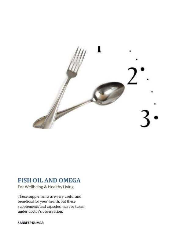 FISH OIL AND OMEGA For Wellbeing & Healthy Living These supplements are very useful and beneficial for your health, but th...