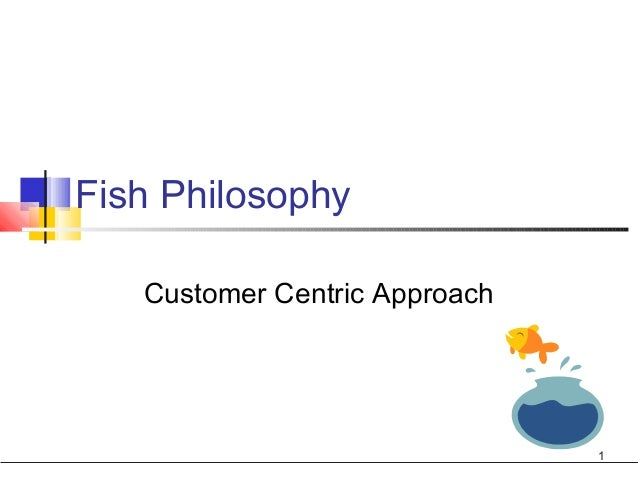 Fish Philosophy   Customer Centric Approach                               1