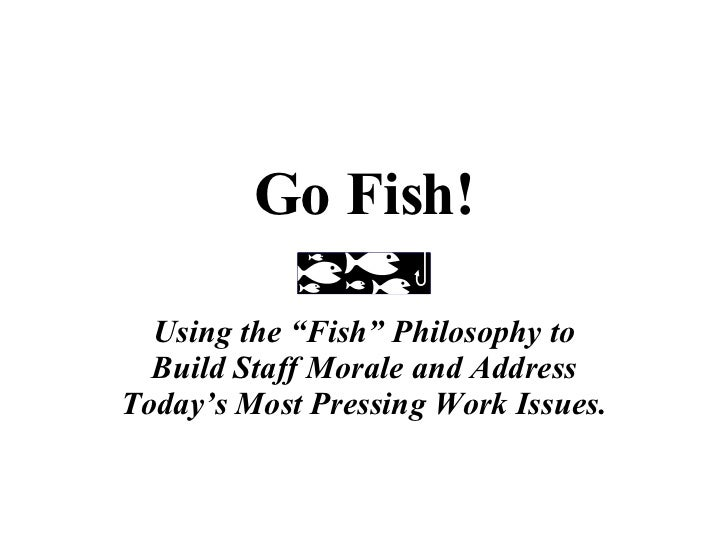 """Go Fish! Using the """"Fish"""" Philosophy to Build Staff Morale and Address Today's Most Pressing Work Issues."""