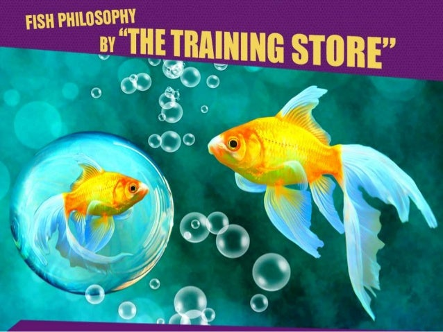 Fish philosophy by the training store for The fish store