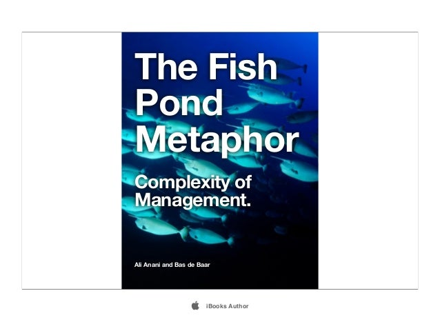 The Fish Pond Metaphor Complexity of Management. Ali Anani and Bas de Baar  iBooks Author