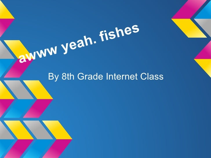 fish es        yea h.aw ww   By 8th Grade Internet Class