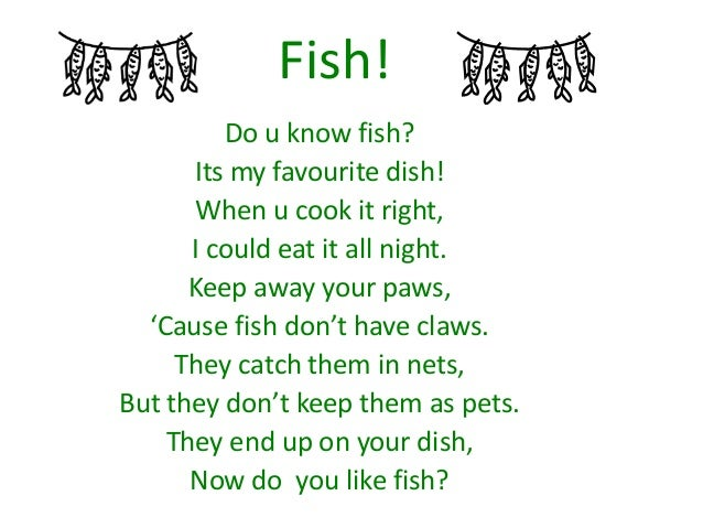 Fish! Do u know fish? Its my favourite dish! When u cook it right, I could eat it all night. Keep away your paws, 'Cause f...