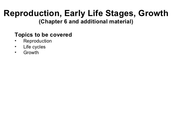 <ul><li>Topics to be covered </li></ul><ul><li>Reproduction </li></ul><ul><li>Life cycles </li></ul><ul><li>Growth </li></...