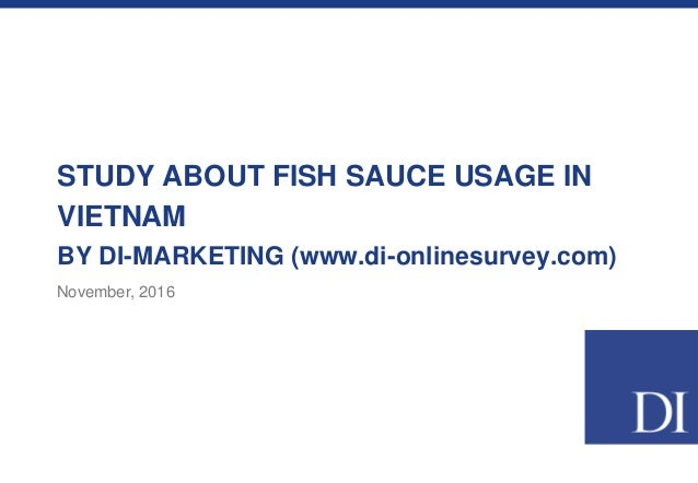 STUDY ABOUT FISH SAUCE USAGE IN VIETNAM BY DI-MARKETING (www.di-onlinesurvey.com) November, 2016