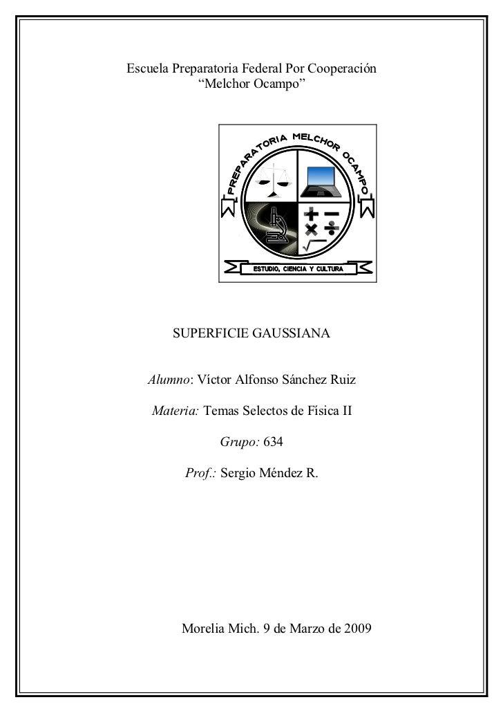 "Escuela Preparatoria Federal Por Cooperación             ""Melchor Ocampo""             SUPERFICIE GAUSSIANA      Alumno: Ví..."