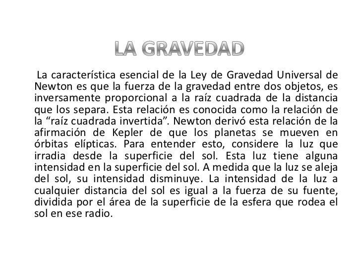 LA GRAVEDAD<br />      La característica esencial de la Ley de Gravedad Universal de Newton es que la fuerza de la graveda...