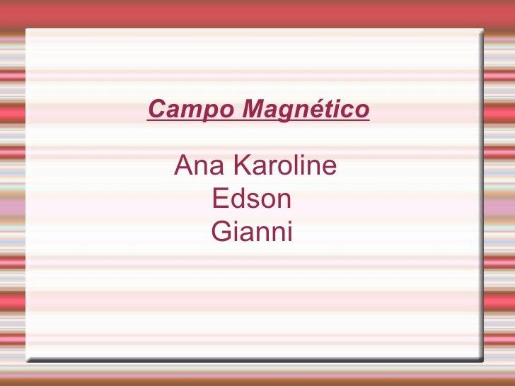 Campo Magnético Ana Karoline Edson  Gianni