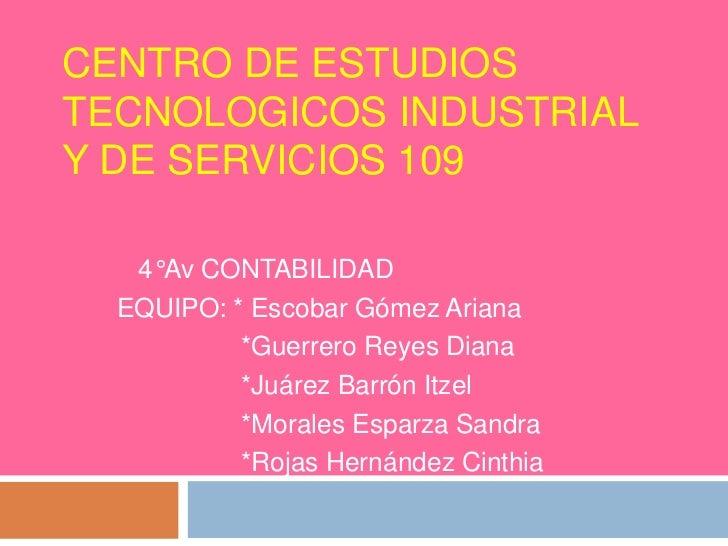 CENTRO DE ESTUDIOSTECNOLOGICOS INDUSTRIALY DE SERVICIOS 109   4°Av CONTABILIDAD  EQUIPO: * Escobar Gómez Ariana           ...