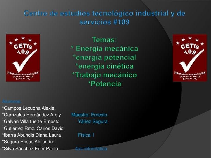 Alumnos:*Campos Lecuona Alexis*Carrizales Hernández Arely    Maestro: Ernesto*Galván Villa fuerte Ernesto     Yáñez Segura...