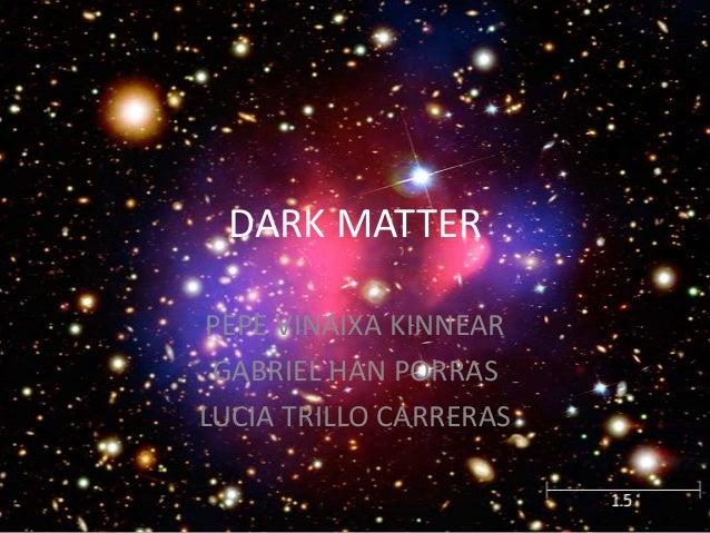 DARK MATTER PEPE VINAIXA KINNEAR GABRIEL HAN PORRAS LUCIA TRILLO CARRERAS