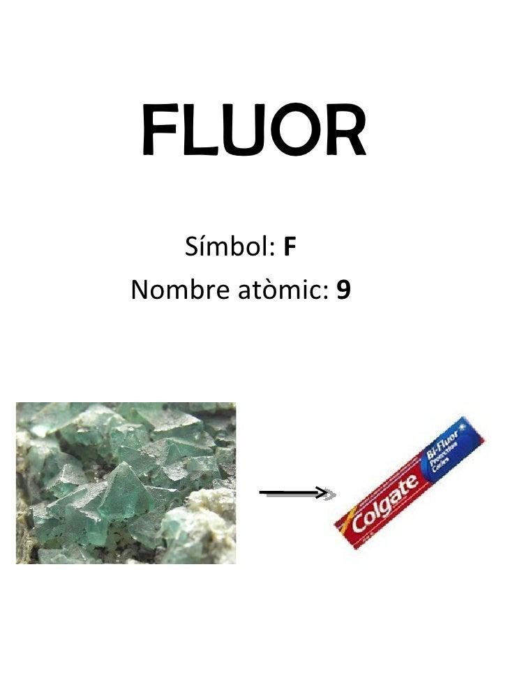 FLUOR Símbol:  F Nombre atòmic:  9