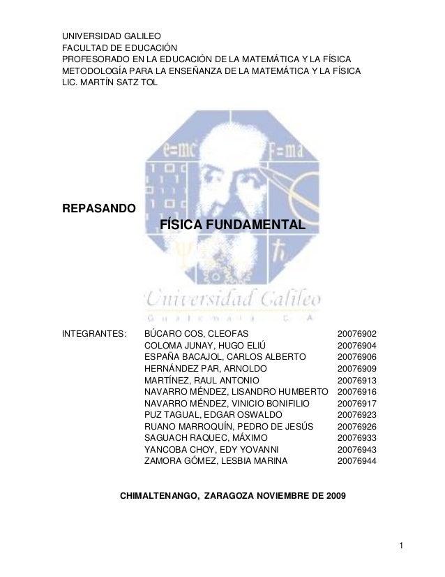 1 UNIVERSIDAD GALILEO FACULTAD DE EDUCACIÓN PROFESORADO EN LA EDUCACIÓN DE LA MATEMÁTICA Y LA FÍSICA METODOLOGÍA PARA LA E...
