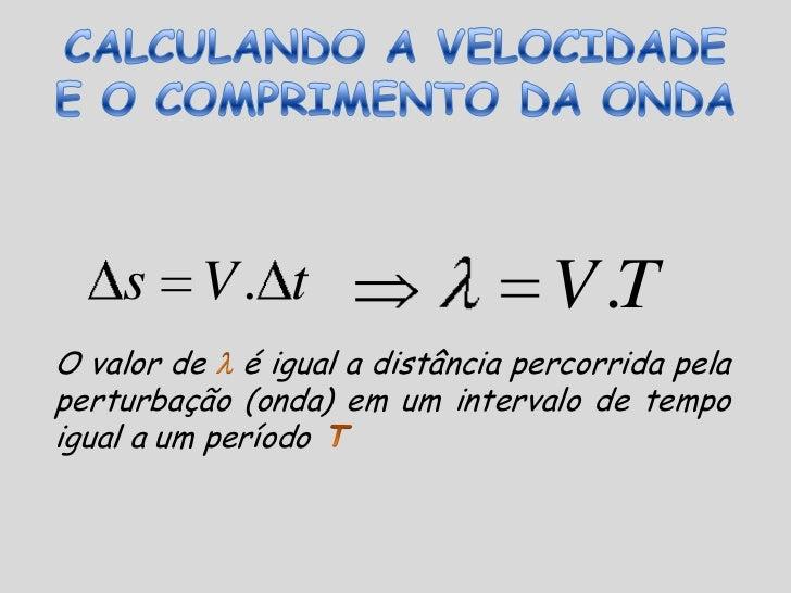 VELOCIDADE E COMPRIMENTO DE ONDA ()<br />O comprimento de onda, representado pela letra  (lambda), mede a distância ent...