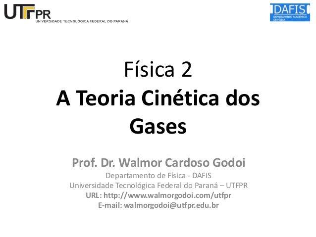 Física 2 A Teoria Cinética dos Gases Prof. Dr. Walmor Cardoso Godoi Departamento de Física - DAFIS Universidade Tecnológic...