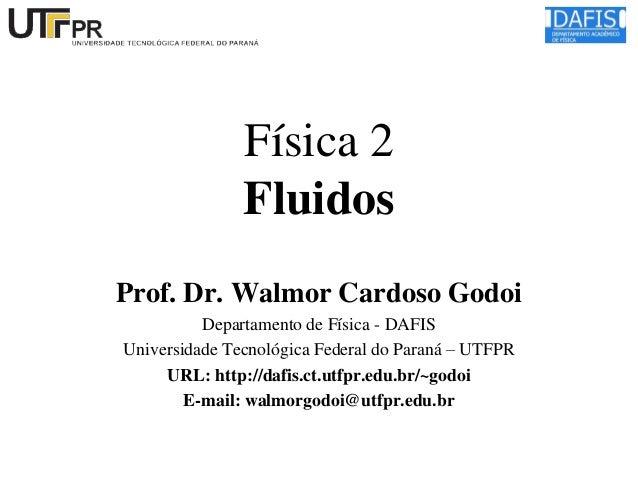 Física 2 Fluidos Prof. Dr. Walmor Cardoso Godoi Departamento de Física - DAFIS Universidade Tecnológica Federal do Paraná ...
