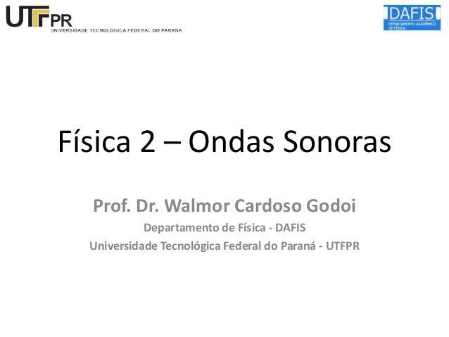 Física 2 – Ondas Sonoras Prof. Dr. Walmor Cardoso Godoi Departamento de Física - DAFIS Universidade Tecnológica Federal do...