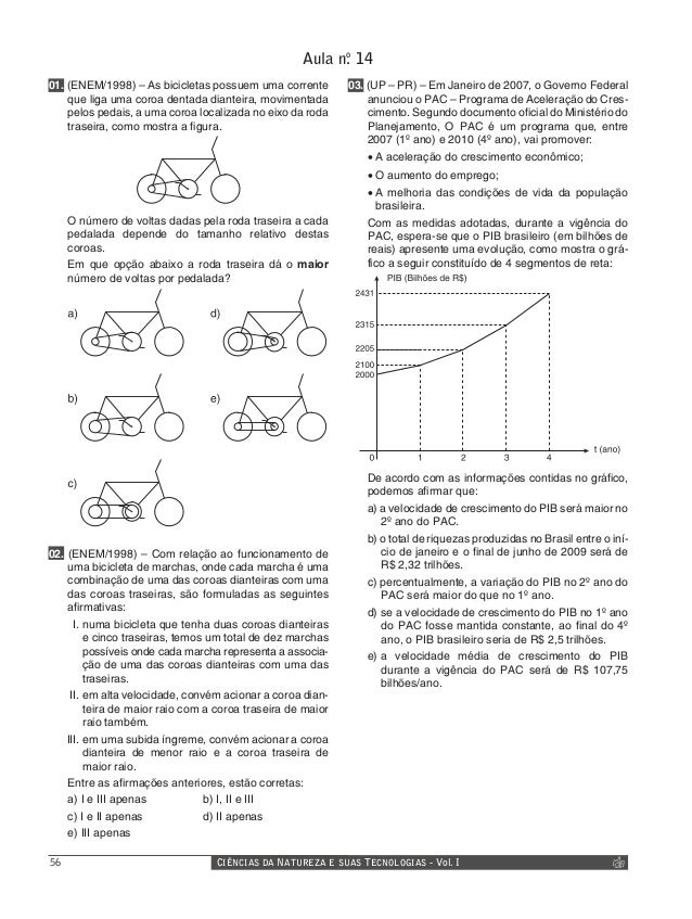 Aula no . 14 01. (ENEM/1998) – As bicicletas possuem uma corrente que liga uma coroa dentada dianteira, movimentada pelos ...
