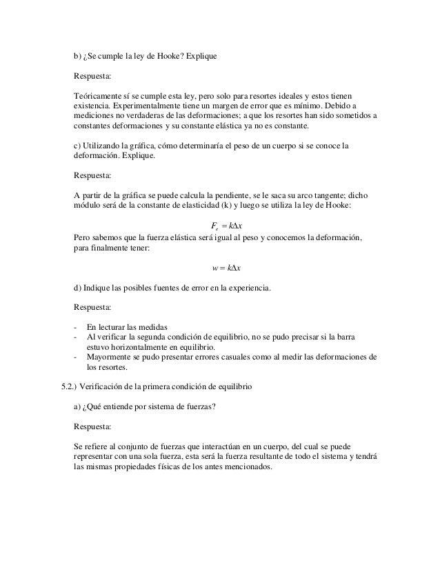 b) ¿Se cumple la ley de Hooke? Explique  Respuesta:  Teóricamente sí se cumple esta ley, pero solo para resortes ideales y...