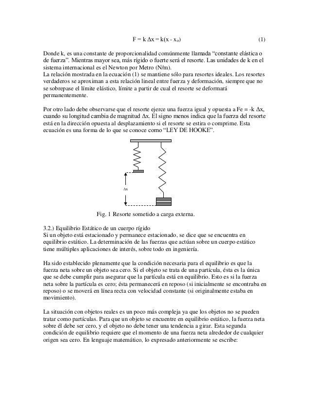 """F = k Δx = k(x - xo) (1)  Donde k, es una constante de proporcionalidad comúnmente llamada """"constante elástica o de fuerza..."""