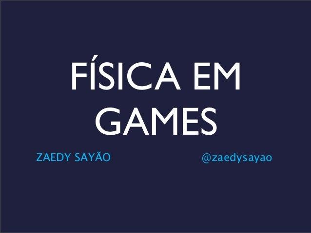 FÍSICA EMGAMESZAEDY SAYÃO @zaedysayao