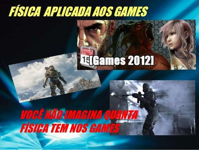 FÍSICA APLICADA AOS GAMES VOCÊ NÃO IMAGINA QUANTA FÍSICA TEM NOS GAMES