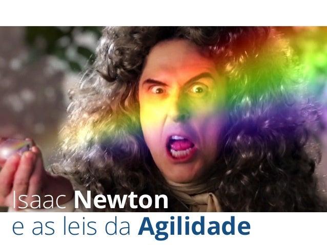 Isaac Newton e as leis da Agilidade