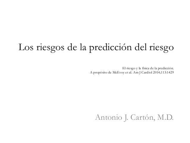 Los riesgos de la predicción del riesgo El riesgo y la física de la predicción. A propósito de McEvoy et al. Am J Cardiol ...