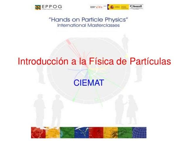 CIEMAT Introducción a la Física de Partículas