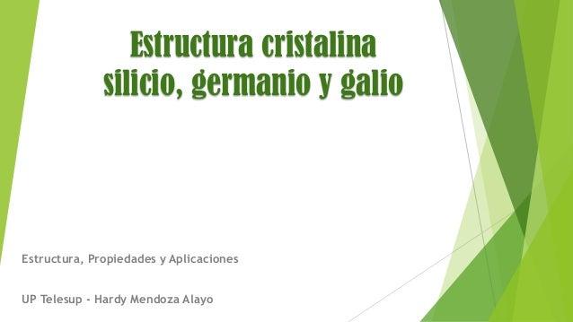 Estructura cristalina silicio, germanio y galio  Estructura, Propiedades y Aplicaciones  UP Telesup - Hardy Mendoza Alayo