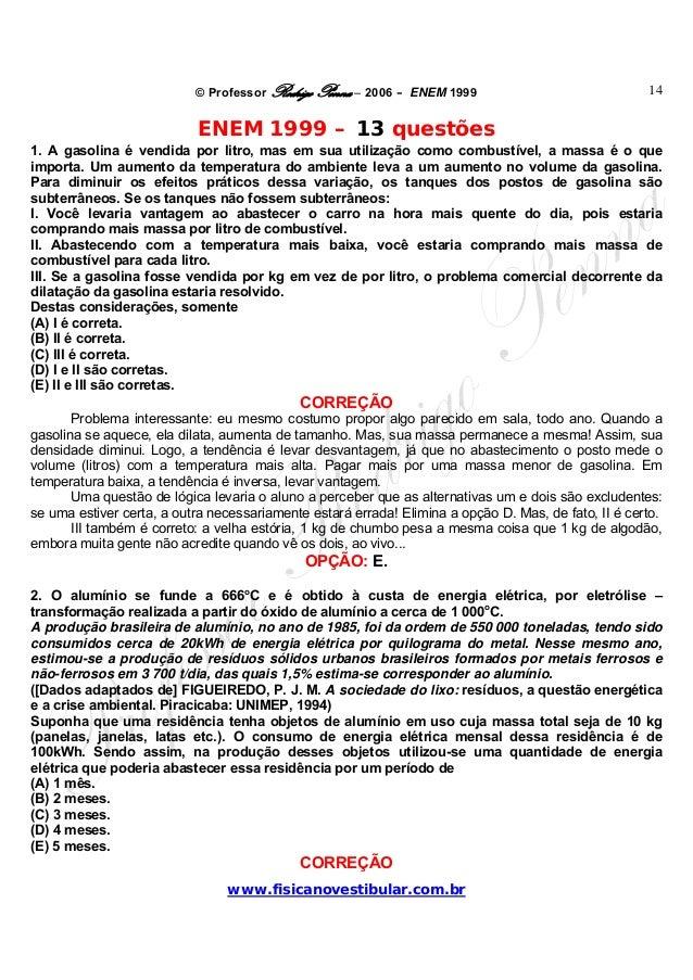 © Professor Rodrigo Penna – 2006 – ENEM 1999www.fisicanovestibular.com.br14ENEM 1999 – 13 questões1. A gasolina é vendida ...