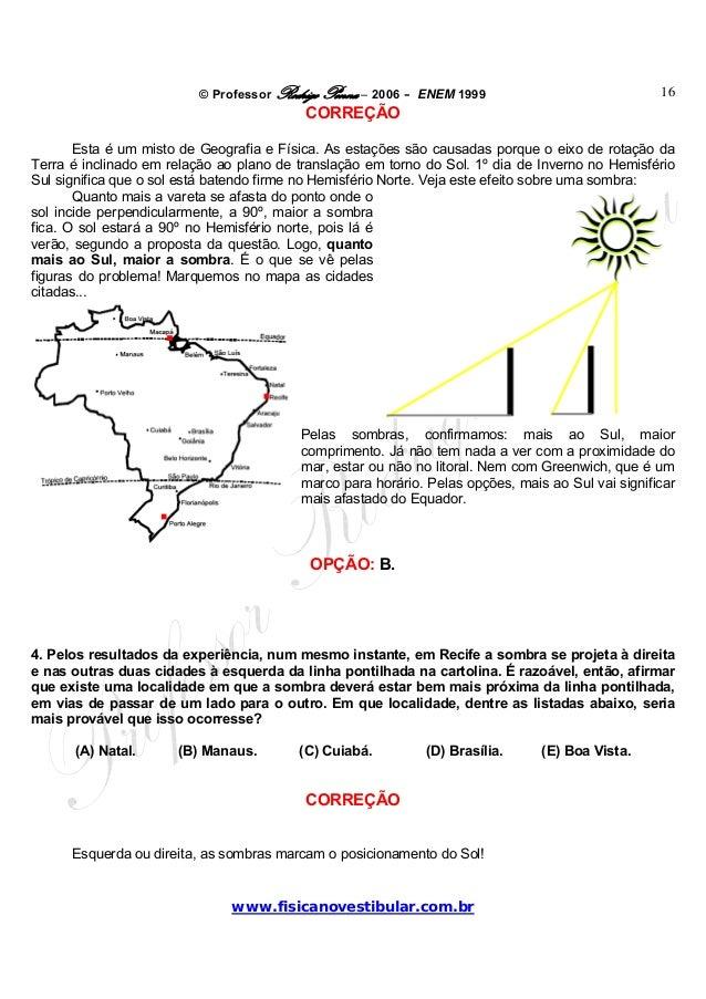 © Professor Rodrigo Penna – 2006 – ENEM 1999www.fisicanovestibular.com.br16CORREÇÃOEsta é um misto de Geografia e Física. ...