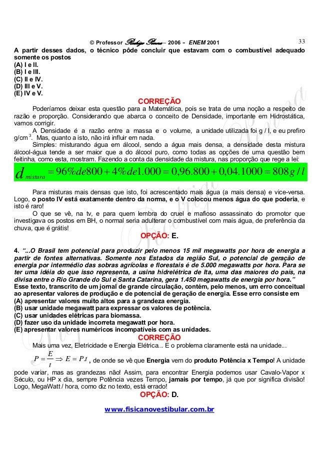 © Professor Rodrigo Penna – 2006 – ENEM 2001www.fisicanovestibular.com.br33A partir desses dados, o técnico pôde concluir ...
