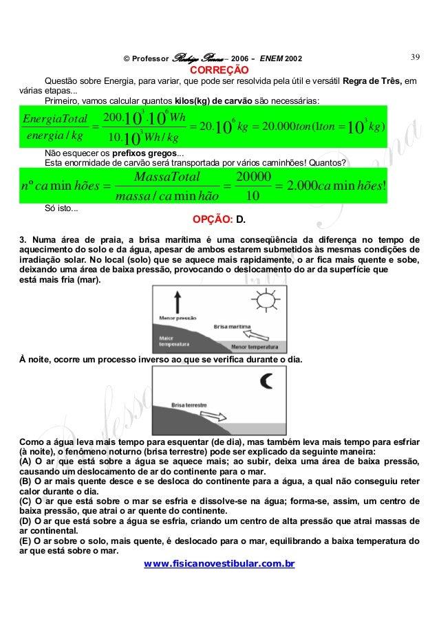 © Professor Rodrigo Penna – 2006 – ENEM 2002www.fisicanovestibular.com.br39CORREÇÃOQuestão sobre Energia, para variar, que...