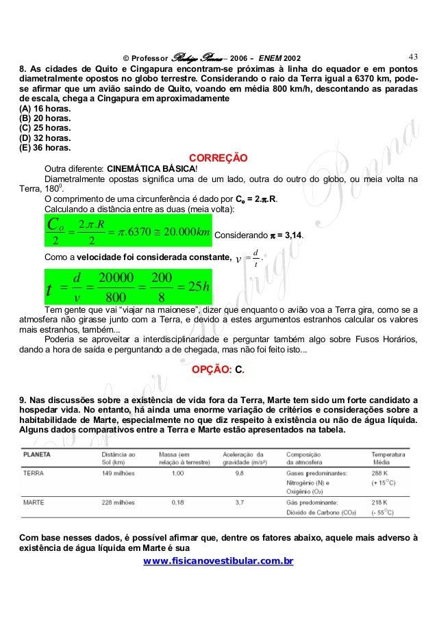© Professor Rodrigo Penna – 2006 – ENEM 2002www.fisicanovestibular.com.br438. As cidades de Quito e Cingapura encontram-se...
