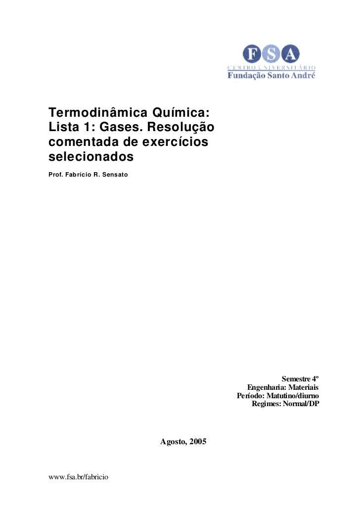 Termodinâmica Química:Lista 1: Gases. Resoluçãocomentada de exercíciosselecionadosProf. Fabrício R. Sensato               ...