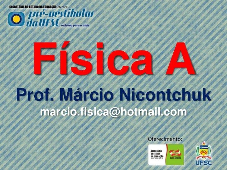 Física AProf. Márcio Nicontchuk  marcio.fisica@hotmail.com