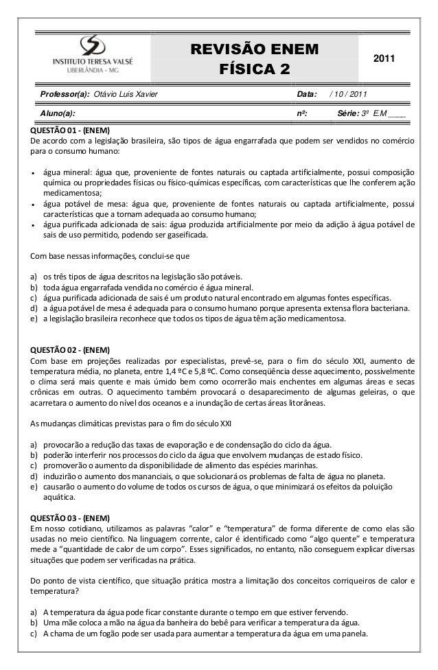 REVISÃO ENEM FÍSICA 2 2011 Professor(a): Otávio Luis Xavier Data: / 10 / 2011 Aluno(a): nº: Série: 3º E.M ____ QUESTÃO 01 ...