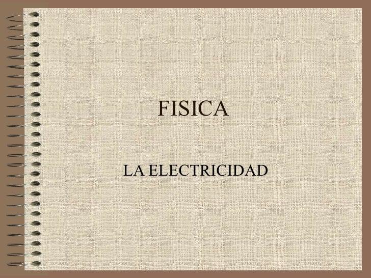 FISICA LA ELECTRICIDAD